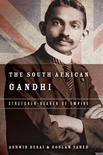 The South African Gandhi: Stretcher-Bearer of Empire (South Asia in Motion) [Ashwin Desai - Goolem Vahed] (Tapa Blanda)
