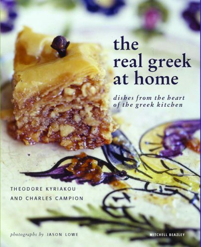 The Real Greek at Home: Dishes from the Heart of the Greek Kitchen by Theodore Kyriakou, Charles Campion