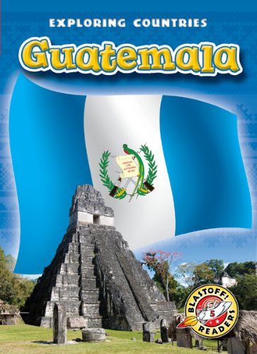 Guatemala (Blastoff! Readers: Exploring Countries) (Blastoff Readers. Level 5)