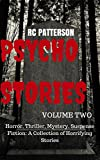 Psycho Stories Volume Two: Horror, Thriller, Mystery, Suspense Fiction: A Collection of Horrifying Stories