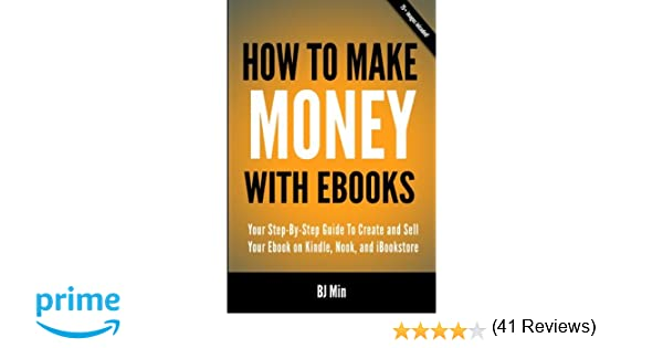 How to make money with ebooks your step by step guide to create how to make money with ebooks your step by step guide to create and sell your ebook on kindle nook and ibookstore bj min 9780988522817 amazon fandeluxe Ebook collections
