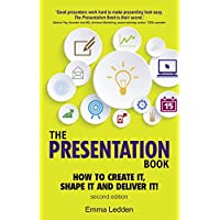 The Presentation Book, 2/E: How to Create it, Shape it and Deliver it! Improve Your Presentation Skills Now