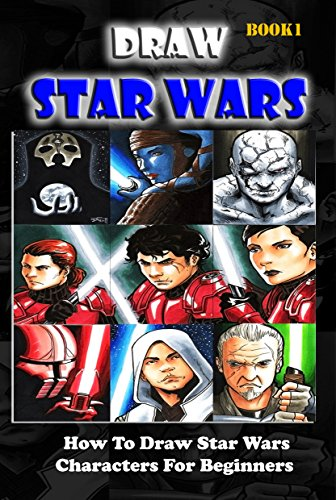 Draw Star Wars :  How To Draw  Star Wars Characters For Beginners Book 1: Pencil Drawing Star Wars Step By Step (Star Wars Drawing Book) by [Studio, Gala]
