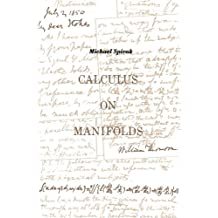 Calculus On Manifolds: A Modern Approach To Classical Theorems Of Advanced Calculus by Michael Spivak (1971-01-22)