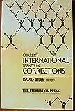 Current International Trends in Corrections, Biles, David, 1862870020