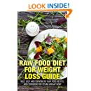 Raw Food Diet for Weight Loss Guide: Fast, Easy and Convenient Raw Food Recipes and Cookbook for Losing Weight Now (Staff for Life 1)