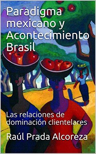 Paradigma mexicano y Acontecimiento Brasil: Las relaciones de dominación clientelares (Acontecimientos  nº 2) (Spanish - Prada Brasil