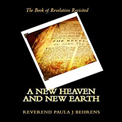 A New Heaven and New Earth: The Book of Revelation Revisited