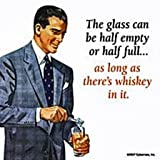 The Glass Can Be Half Full... Whiskey single drinks coaster (hb)