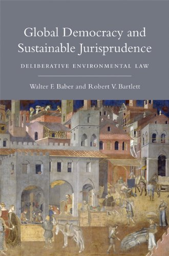 Global Democracy and Sustainable Jurisprudence: Deliberative Environmental Law (The MIT Press)