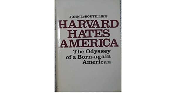 Harvard Hates America The Odyssey Of A Born Again American John
