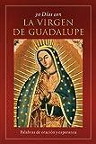 img - for 30 Dias Con La Virgen de Guadalupe: Palabras de Oracion y Esperanza (Spanish Edition) book / textbook / text book