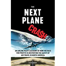 The Next Plane Crash: An airline pilot's account of how the race for profits is destroying the safety of air travel in North America