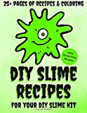 DIY Slime Recipes and Coloring Book For Your DIY Slime Kit: Classic, Fluffy, Magnetic, Glitter, Floam, Flubber, Unicorn Shampoo, Sand and Hazelnut Slime Recipes