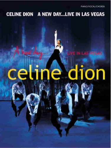 Celine Dion: A New Day ... Live in Las Vegas: For Piano/Vocal/Chords (Celine Dion Lyrics)
