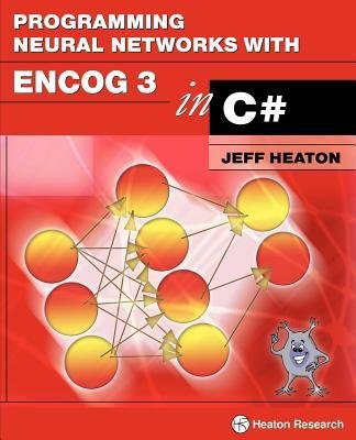 [(Programming Neural Networks with Encog 3 in C# )] [Author: Jeff Heaton] [Oct-2011] pdf