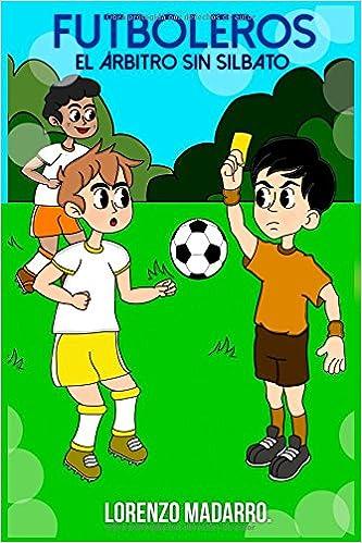 Futboleros El árbitro sin silbato: A partir de 7 años: Amazon.es: Lorenzo Madarro: Libros