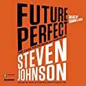 Future Perfect: The Case for Progress in a Networked Age Audiobook by Steven Johnson Narrated by Samuel Cohen
