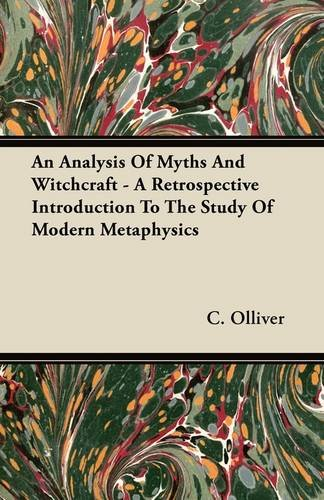 An Analysis Of Myths And Witchcraft - A Retrospective Introduction To The Study Of Modern Metaphysics