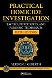 Practical Homicide Investigation: Tactics, Procedures, and Forensic Techniques, Fifth Edition (Practical Aspects of Criminal and Forensic Investigations)