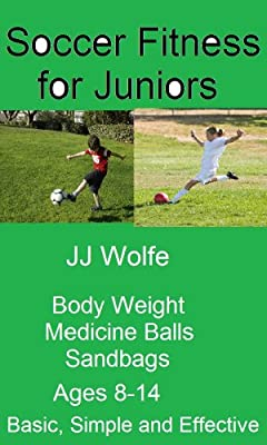 Soccer Fitness for Juniors - Resitance Training with Body Weight, Medicine Balls and Sand Bags