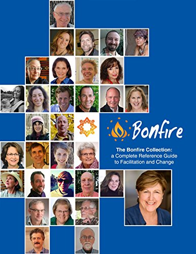 The Bonfire Collection: A Complete Reference Guide to Facilitation and Change