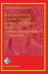 Wie man zum Anarchisten gemacht wird: Zivildienst - moderne Zwangsarbeit in Österreich