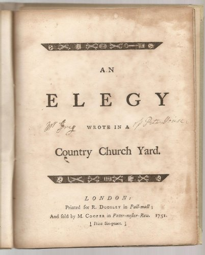 AN ELEGY WROTE IN A COUNTRY CHURCH YARD. London: Printed for R. Dodsley in Pall-Mall; And sold by M. Cooper in Pater-noster-Row. 1751. (Price Six-pence). [Facsimile].