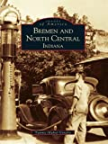 Bremen and North Central, Indiana (Images of America)