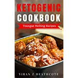 Ketogen Diet: Recipes That Melt Your Tongue(Ketogenic Cookbook,Ketogenic Diet Recipes,Ketogenic Diet Cookbook, Ketogenic Diet Books, Keto Diet For Beginners)