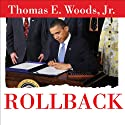 Rollback: Repealing Big Government Before the Coming Fiscal Collapse Audiobook by Thomas. E. Woods Narrated by Johnny Heller