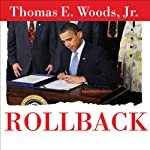 Rollback: Repealing Big Government Before the Coming Fiscal Collapse | Thomas. E. Woods