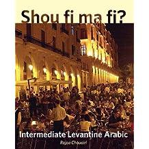 Shou fi ma fi?: Intermediate Levantine Arabic