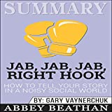 img - for Summary: Jab, Jab, Jab, Right Hook: How to Tell Your Story in a Noisy Social World book / textbook / text book