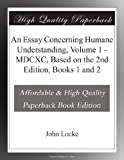An Essay Concerning Humane Understanding, Volume 1 - MDCXC, Based on the 2nd Edition, Books 1 and 2