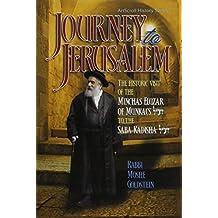 Journey to Jerusalem: The Historic Visit of the Minchas Eluzar of Munkacs Zt'l to the Saba Kadisha Zt'l (Artscroll History)