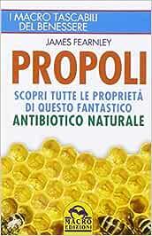 Propoli. Scopri tutte le proprietà di questo fantastico antibiotico naturale (I Macro tascabili del benessere)