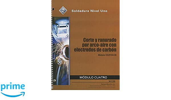 ES29104-09 Air Carbon Arc Cutting and Gouging Trainee Guide in Spanish (4th Edition): NCCER: 9780133578669: Amazon.com: Books