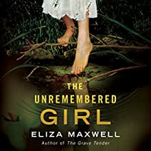 The Unremembered Girl Audiobook by Eliza Maxwell Narrated by Will Damron