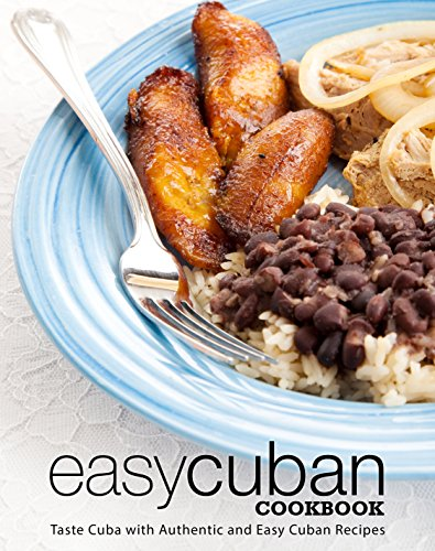 Easy Cuban Cookbook: Taste Cuba with Authentic and Easy Cuban Recipes by BookSumo Press