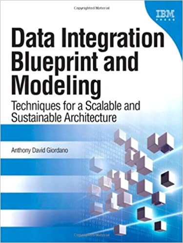 Data integration blueprint and modeling techniques for a scalable data integration blueprint and modeling techniques for a scalable and sustainable architecture ibm press 1st edition malvernweather Choice Image
