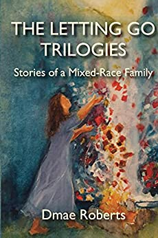 The Letting Go Trilogies: Stories of a Mixed-Race Family by [Roberts, Dmae]