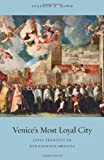 Venice's Most Loyal City : Civic Identity in Renaissance Brescia, Bowd, Stephen D. and Angell, Alan S., 0674051203
