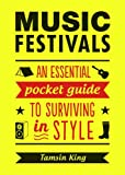 Music Festivals: An Essential Pocket Guide to Surviving in Style