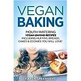 Vegan Baking: Mouth-Watering Vegan Baking Recipes Including Muffins, Breads, Cakes & Cookies You Will Love! (Vegan, Vegan Cookbook, Vegan Desserts)