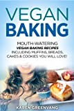 vegan baking mouth watering vegan baking recipes including muffins breads cakes cookies you will love vegan vegan cookbook vegan desserts