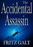 The Accidental Assassin: An International Thriller: An International Thriller
