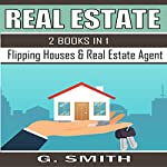 Real Estate, 2 Books in 1: Flipping Houses & Real Estate Agent | G. Smith
