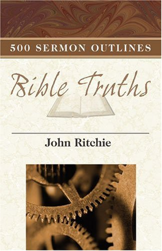 500 Sermon Outlines On Basic Bible Truths (John Ritchie Sermon Outline Series)