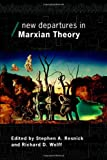 New Departures in Marxian Theory, Resnick, Stephen and Wolff, Richard, 0415770262